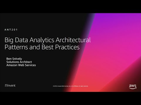 AWS re:Invent 2018: Big Data Analytics Architectural Patterns & Best Practices (ANT201-R1)