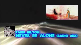 PARIS HILTON - Never Be Alone [Radio Mix]