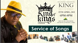 Service of Songs: Dr. Ubong Thompson King (April 15th, 2021)