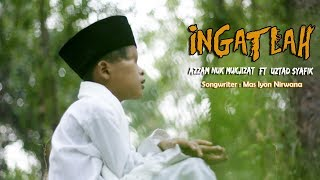 Download Lagu INGATLAH!!! Azzam Nur Mukjizat ft Ust.SyafiQ [Official] mp3