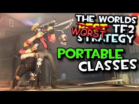TF2 - Portable Classes (The Worlds Best TF2 Strategy)