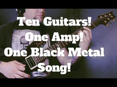 One Black Metal Song - Ten Guitars - One Amp - What's The Best Guitar For Black Metal