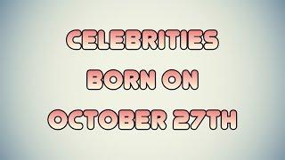 Celebrities born on October 27th