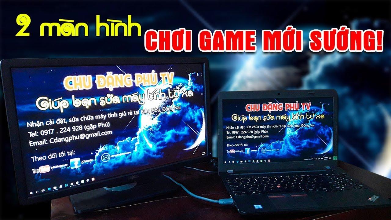 Chu Đặng Phú HƯỚNG DẪN KẾT NỐI MÁY TÍNH VỚI MÀN HÌNH THỨ 2 ĐỂ CHƠI GAME LIVE STREAM