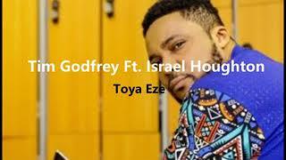 TOYA EZE - TIM GODFREY FT. ISRAEL HOUGHTON