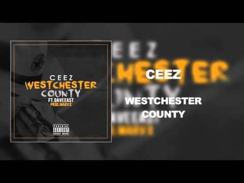 Ceez - Westchester County (ft. Dave East)
