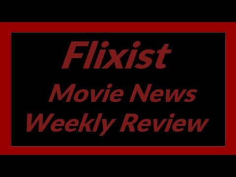 Flixist Movie News Weekly Review May 17