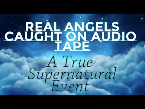 Real Angels Caught on Audio Tape ! A True Supernatural Event