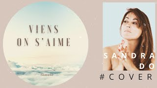 Slimane - Viens on S'aime (Cover by SANDRA DO)