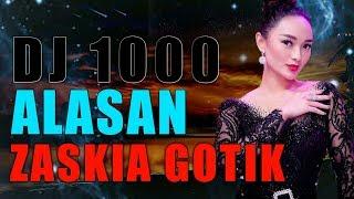 DJ 1000 ALASAN - ZASKIA GOTIK