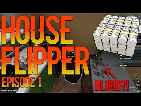 HOUSE FLIPPER - EPISODE 1 - THESE HOUSES ARE GROSS!!!