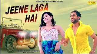 Jeene Laga Hai | Raj Ibrahim | Pihu | Sam Bal | Latest Bollywood Songs 2018 | Romantic Song