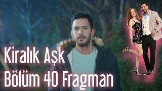Kiralık Aşk 40. Bölüm Fragman