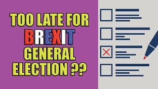 Is it too late for a Brexit General Election?!