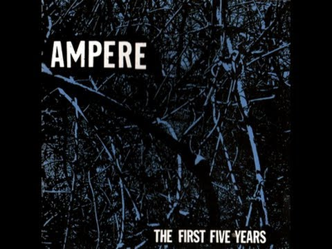 Ampere - The First Five Years (Full Album)