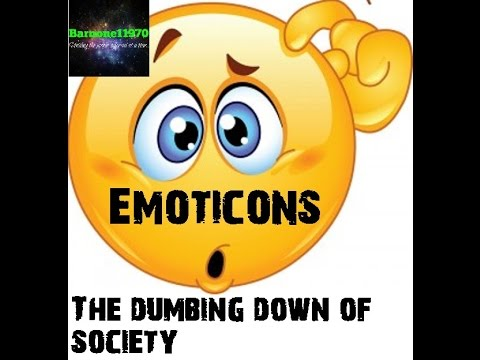 Emoticons : The dumbing down of society.