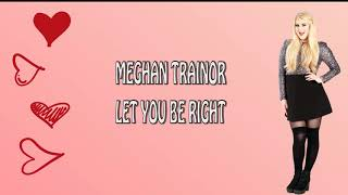 Meghan Trainor | Let You Be Right {Lyrics/Lyric Video}
