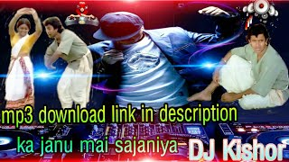 ka janu main sajaniya-(Dance mix)Dj kishor Mp3 download link in description