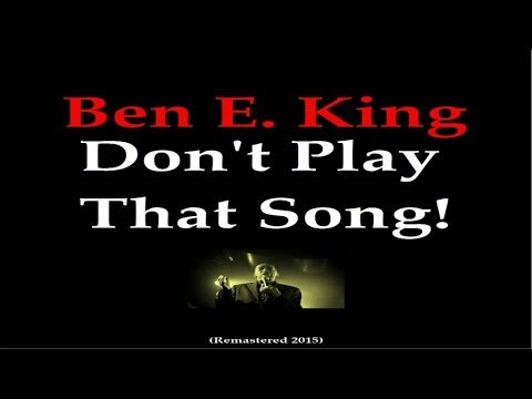 Ben E. King - Don't Play That Song! - Remastered 2015