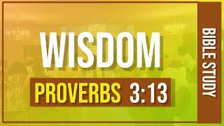 """WISDOM"" Proverbs 3:13-18"