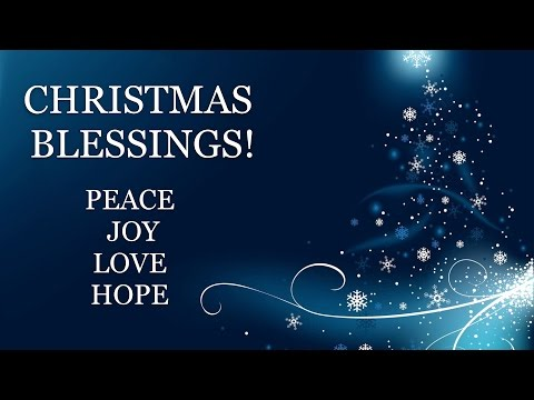 CHRISTMAS BLESSINGS ~  Peace, joy and love!