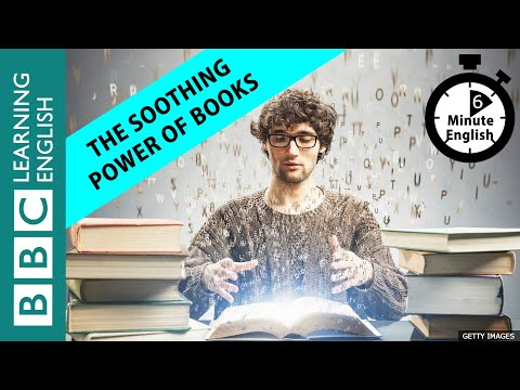 The Soothing Power Of Books - 6 Minute English