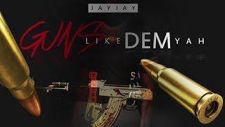 Jay Jay - Guns Like Dem Yah - March 2016