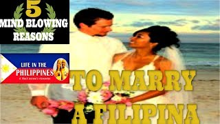 5 MIND BLOWING REASONS TO MARRY A FILIPINA