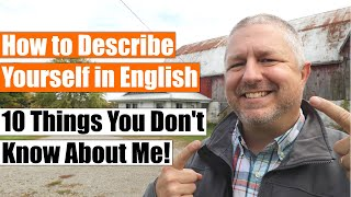 How to Describe Yourself in English 🙂 (Also 10 Things You Might Not Know About Me!)
