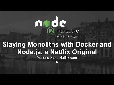 Slaying Monoliths with Docker and Node.js, a Netflix Original - Yunong Xiao, Netflix.com