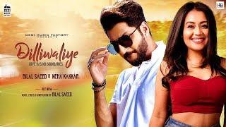 Dilliwaliye:- Bilal Saeed (Official Song) Neha Kakkar    Latest Punjabi Song 2018