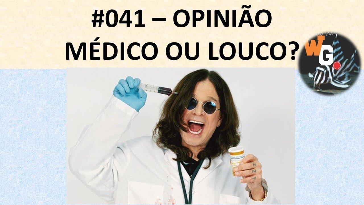 Médico ou Louco?? (minha opinião) - #041