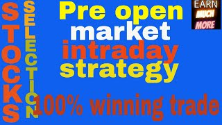 PRE OPEN MARKET INTRADAY STRATEGY - best strategy for intraday - stocks selection