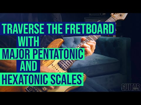 How to traverse the entire fretboard with major pentatonic and hexatonic scales