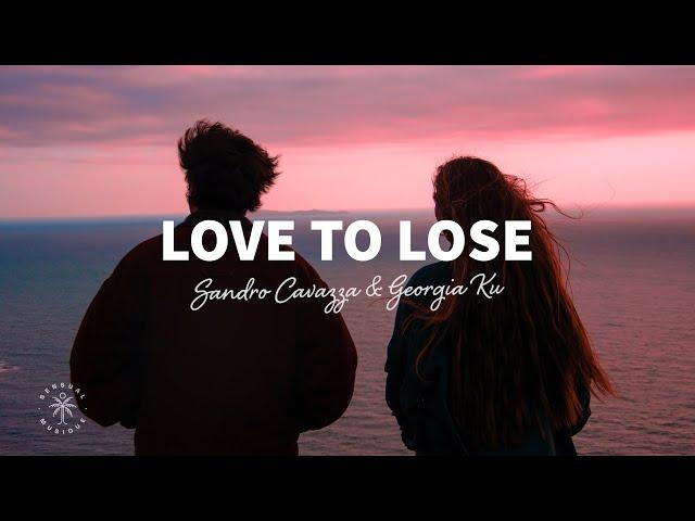 Sandro Cavazza & Georgia Ku - Love To Lose (Lyrics)