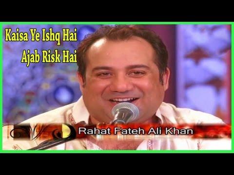Rahat Fateh Ali Khan  Kaisa Ye Ishq Hai, Ajab Risk Hai