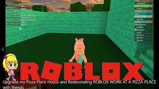 Upgrade my Pizza Place House and Redecorating \ ROBLOX WORK AT A PIZZA PLACE with friends