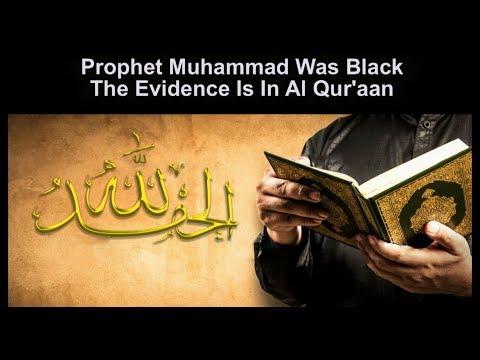 Prophet Muhammad Was Black The Evidence Is In Al Qur'aan