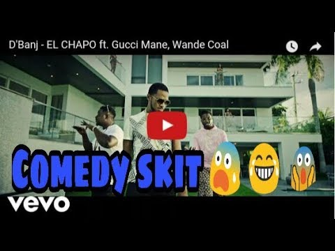 1 minute Comedy skit for EL CHAPO by D'banj ft Gucci mane and wande coal