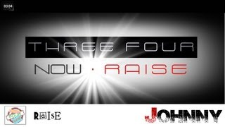 Three Four Now Raise - Raise | HD [Johnny Videoclip]