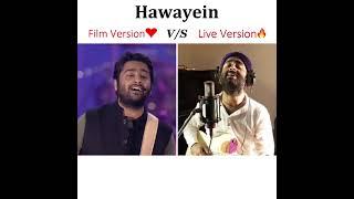 Hawayein: Film Version❤️ V/S Live Version🔥