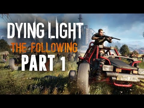 Dying Light The Following Gameplay Walkthrough Part 1 - NEW EXPANSION