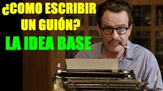 ¿Como escribir un guion? - LA IDEA BASE