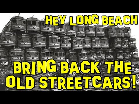 Hey Long Beach - Bring Back the old Streetcars! 🚃
