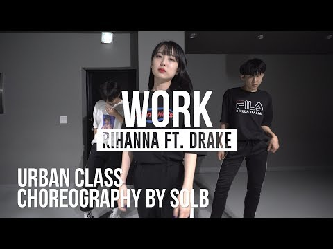WORK - RIHANNA FT. DRAKE (BREEZE YOU'NASTY REMIX) / SOLB CHOREOGRAPHY [URBAN CLASS]