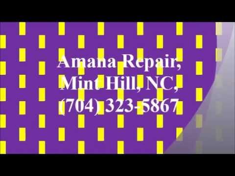 Amana Repair Mint Hill Nc 704 323 5867 Youtube
