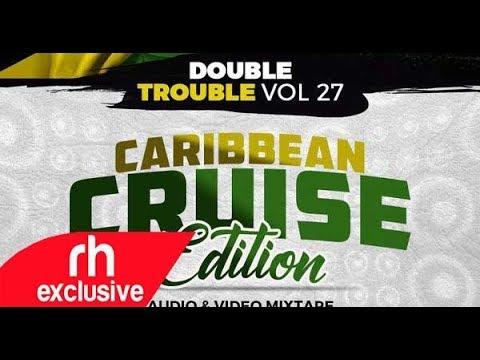 Dj Joe Mfalme   The Double Trouble Mixxtape 2018 Volume 27 Caribbean Cruise Edition (RH EXCLUSIVE)