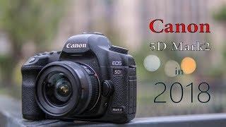 Canon 5D Mark2 still worth it in 2018?