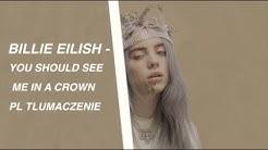 Billie Eilish - You should see me in a crown TŁUMACZENIE PL