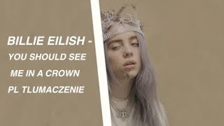 Billie Eilish - You should see me in a crown TŁUMACZENIE PL